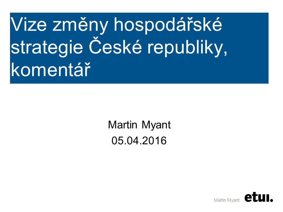 Vize změny hospodářské strategie České republiky, komentář Martin Myant 05.04.2016 Martin Myant