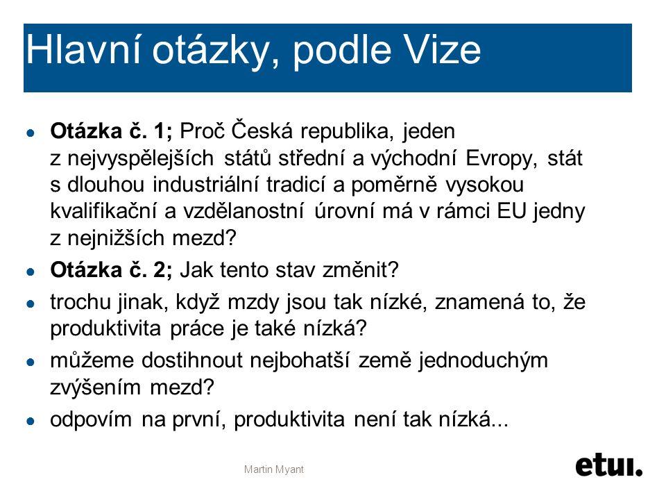 Hlavní otázky, podle Vize ● Otázka č. 1; Proč Česká republika, jeden z nejvyspělejších států střední a východní Evropy, stát s dlouhou industriální tr