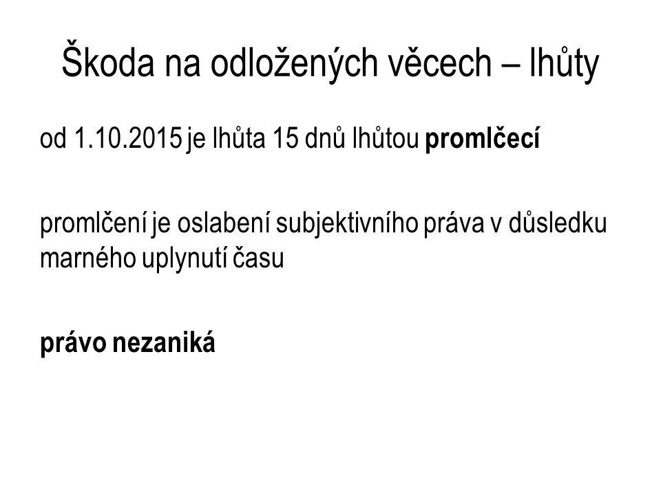 Škoda na odložených věcech – lhůty od 1.10.2015 je lhůta 15 dnů lhůtou promlčecí promlčení je oslabení subjektivního práva v důsledku marného uplynutí času právo nezaniká