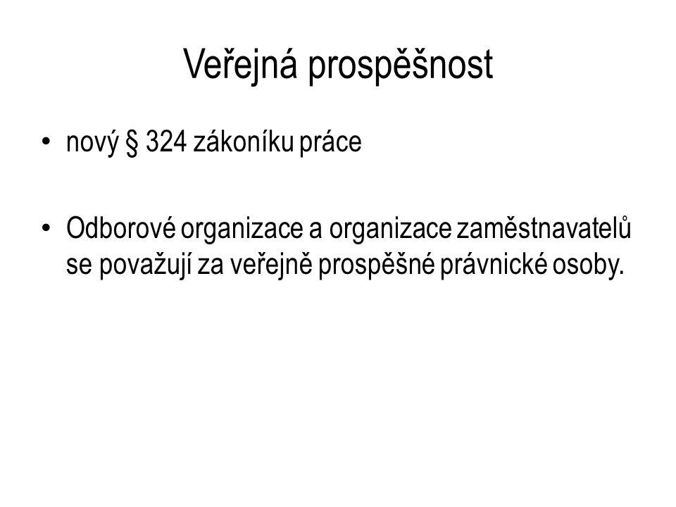 Veřejná prospěšnost nový § 324 zákoníku práce Odborové organizace a organizace zaměstnavatelů se považují za veřejně prospěšné právnické osoby.