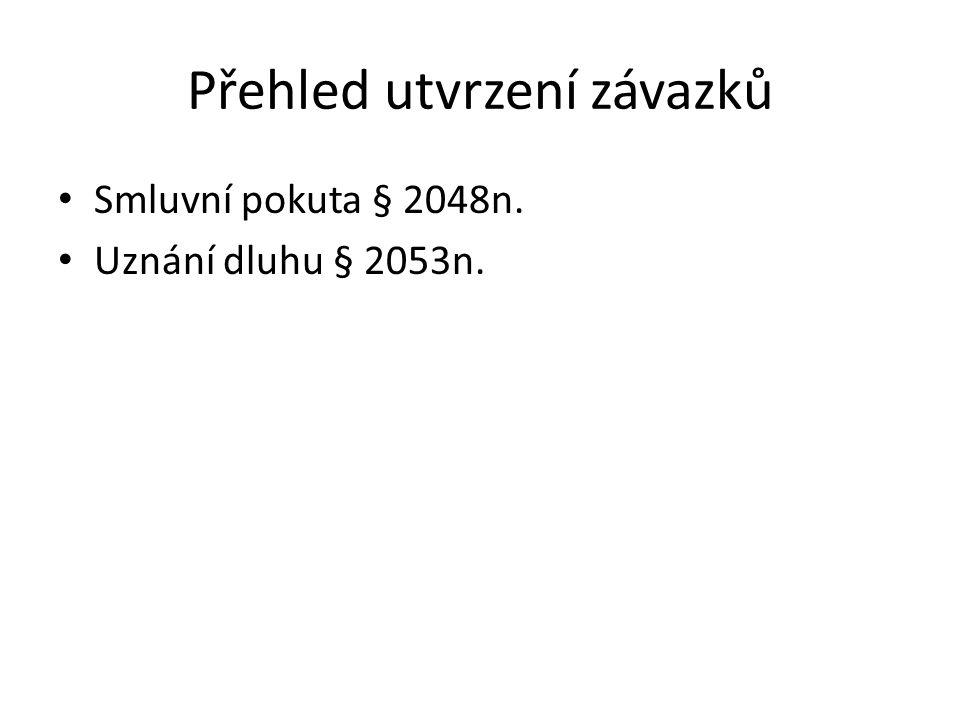 Přehled utvrzení závazků Smluvní pokuta § 2048n. Uznání dluhu § 2053n.