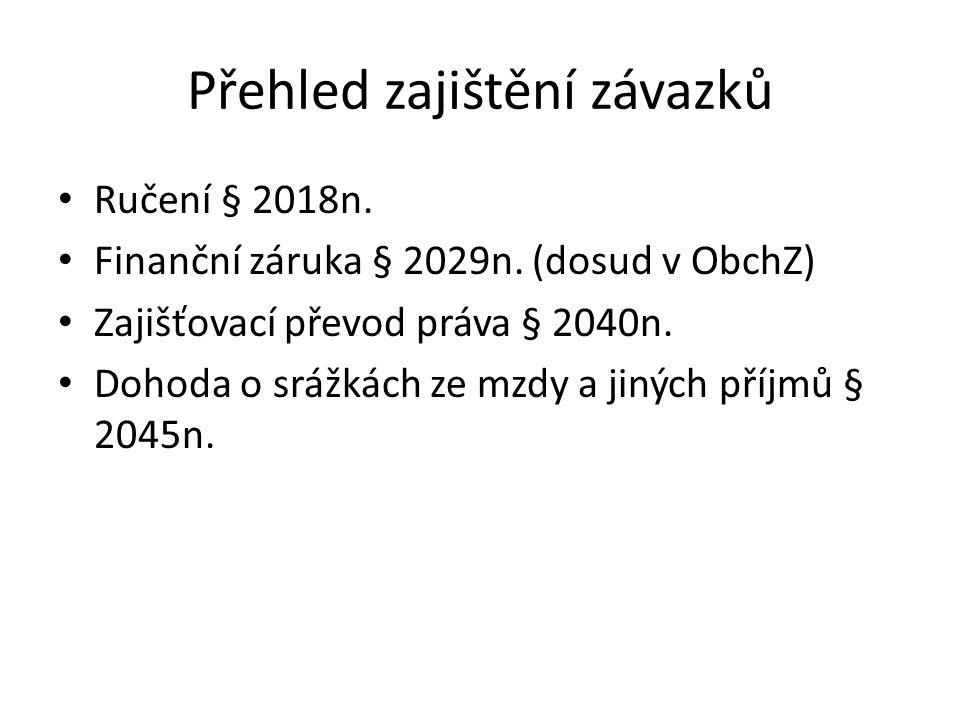 Přehled zajištění závazků Ručení § 2018n.Finanční záruka § 2029n.