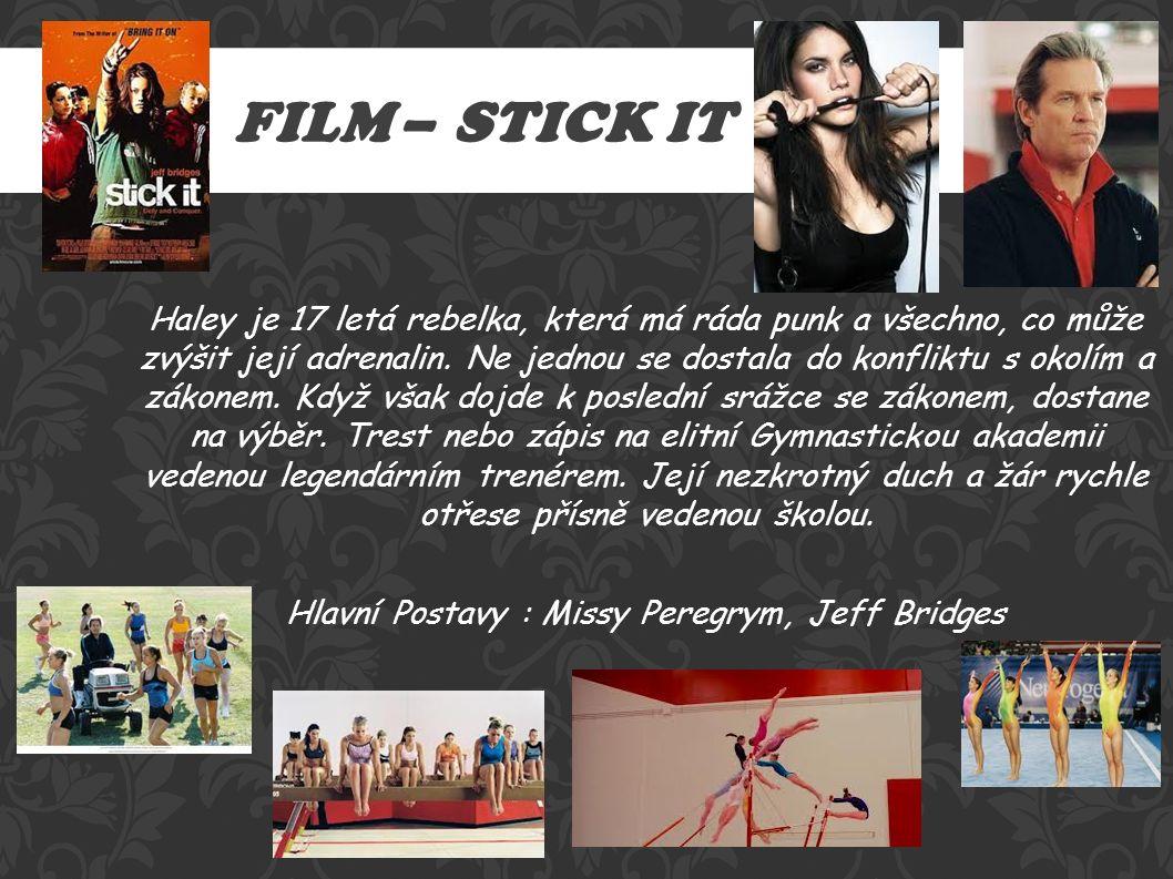 FILM – STICK IT Haley je 17 letá rebelka, která má ráda punk a všechno, co může zvýšit její adrenalin.