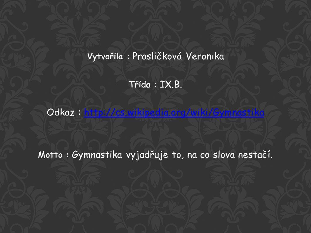 Vytvořila : Prasličková Veronika Třída : IX.B.