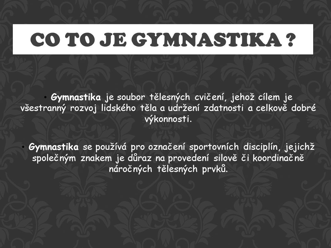 CO TO JE GYMNASTIKA .