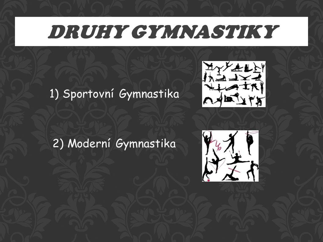 DRUHY GYMNASTIKY 1) Sportovní Gymnastika 2) Moderní Gymnastika