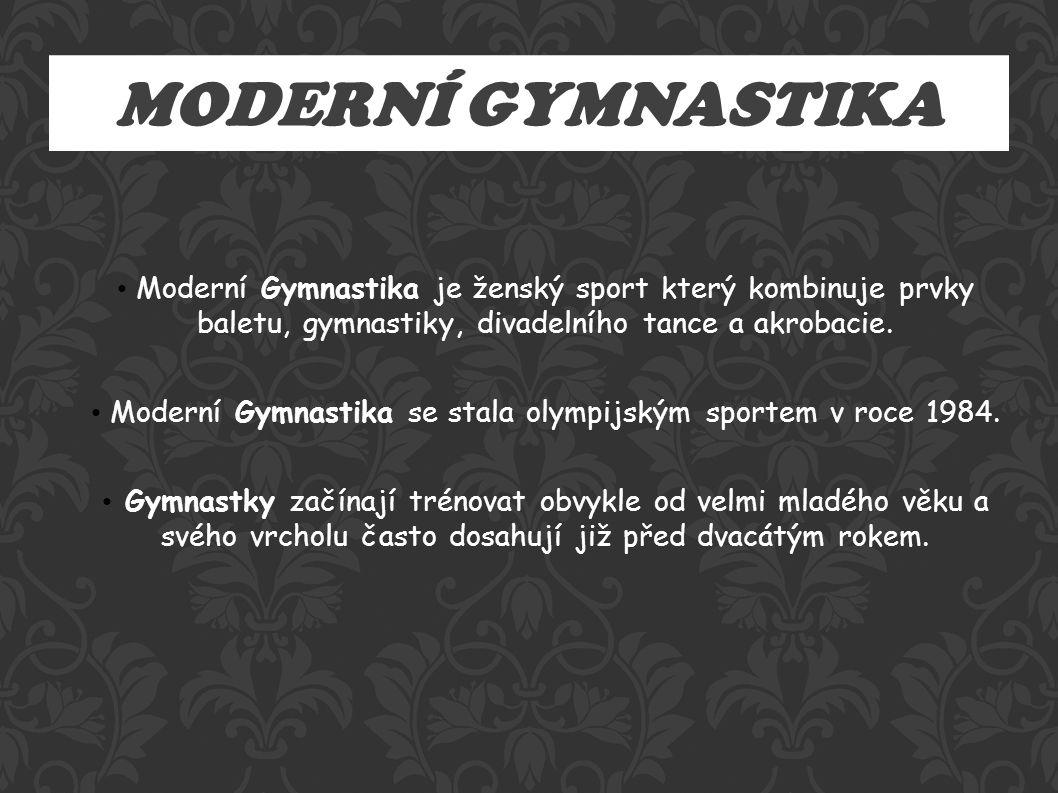 MODERNÍ GYMNASTIKA Moderní Gymnastika je ženský sport který kombinuje prvky baletu, gymnastiky, divadelního tance a akrobacie.