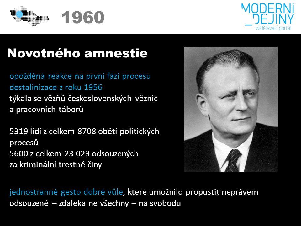 1950 1960 Novotného amnestie opožděná reakce na první fázi procesu destalinizace z roku 1956 týkala se vězňů československých věznic a pracovních táborů 5319 lidí z celkem 8708 obětí politických procesů 5600 z celkem 23 023 odsouzených za kriminální trestné činy jednostranné gesto dobré vůle, které umožnilo propustit neprávem odsouzené – zdaleka ne všechny – na svobodu
