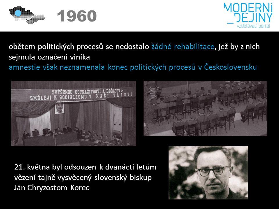 1950 1960 obětem politických procesů se nedostalo žádné rehabilitace, jež by z nich sejmula označení viníka amnestie však neznamenala konec politických procesů v Československu 21.