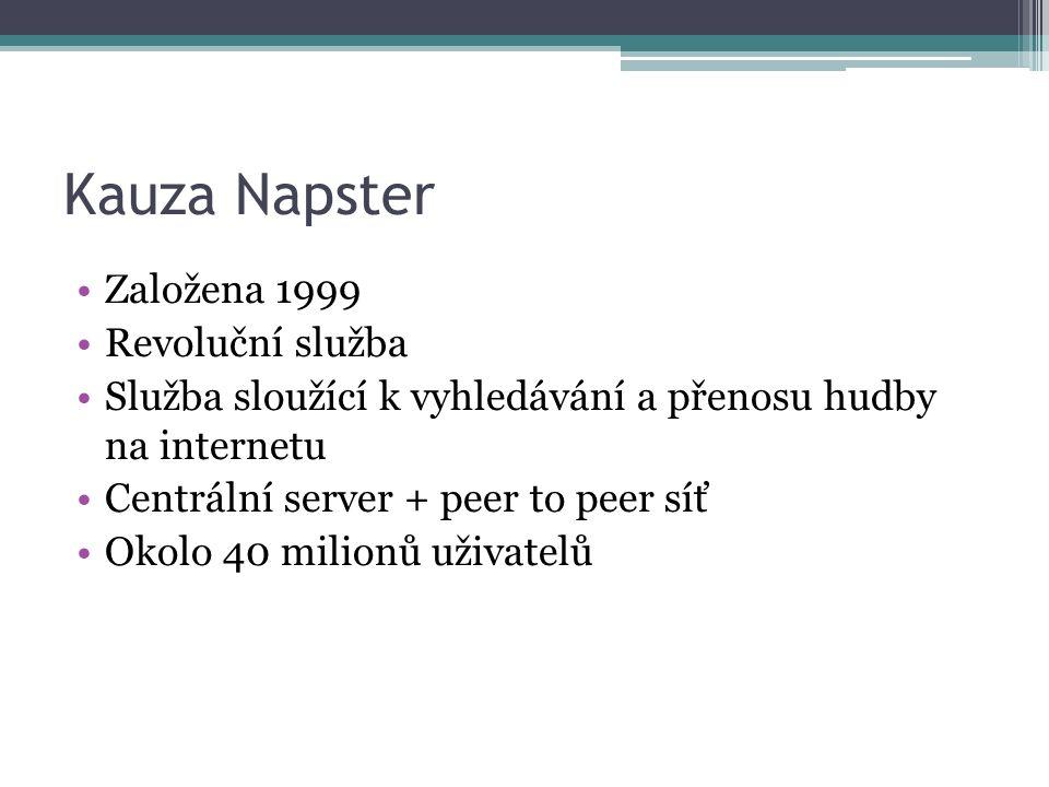 Kauza Napster Založena 1999 Revoluční služba Služba sloužící k vyhledávání a přenosu hudby na internetu Centrální server + peer to peer síť Okolo 40 milionů uživatelů