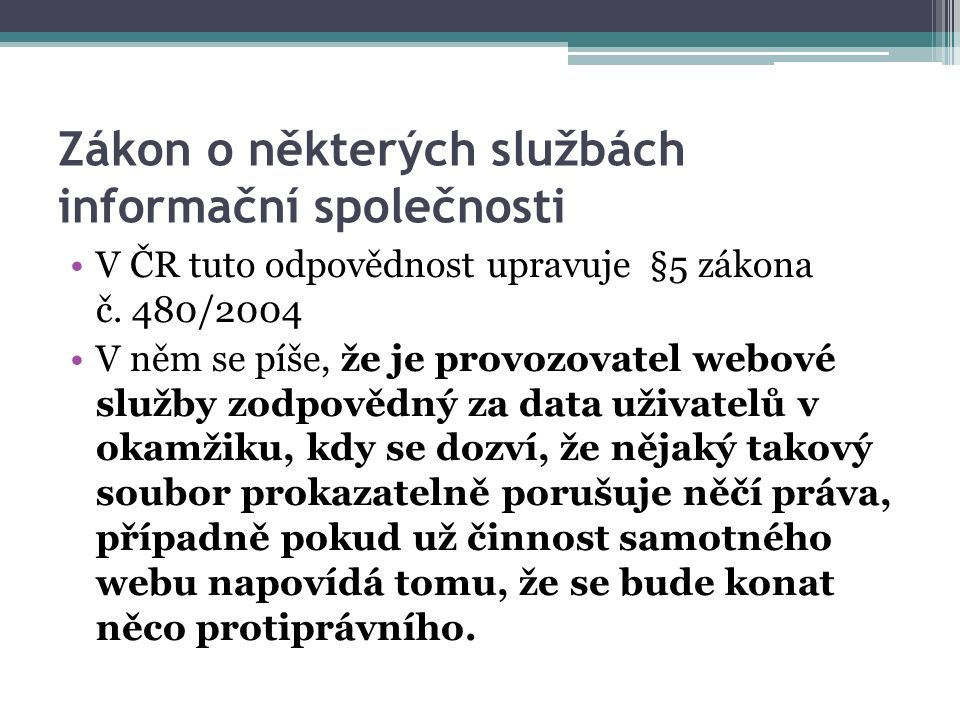 Zákon o některých službách informační společnosti V ČR tuto odpovědnost upravuje §5 zákona č.
