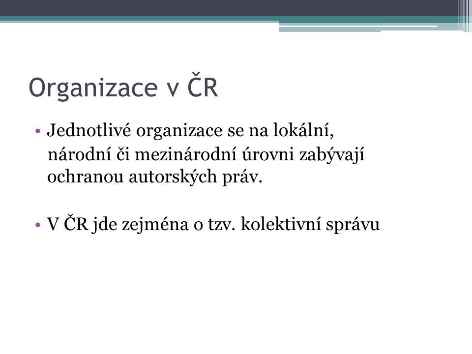 Organizace v ČR Jednotlivé organizace se na lokální, národní či mezinárodní úrovni zabývají ochranou autorských práv.