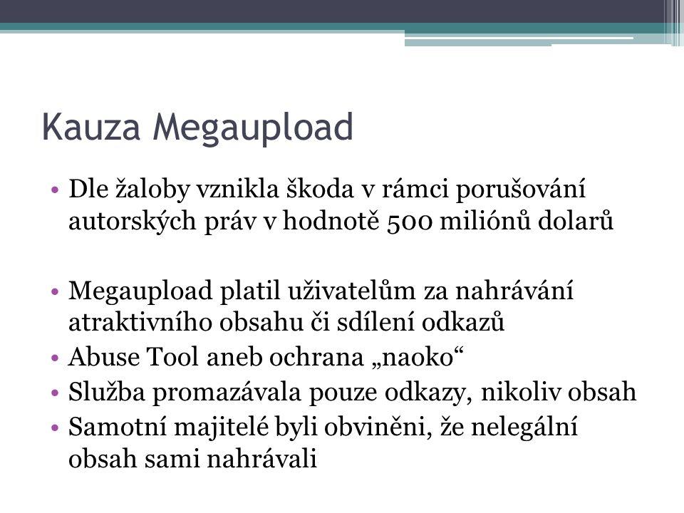 """Kauza Megaupload Dle žaloby vznikla škoda v rámci porušování autorských práv v hodnotě 500 miliónů dolarů Megaupload platil uživatelům za nahrávání atraktivního obsahu či sdílení odkazů Abuse Tool aneb ochrana """"naoko Služba promazávala pouze odkazy, nikoliv obsah Samotní majitelé byli obviněni, že nelegální obsah sami nahrávali"""