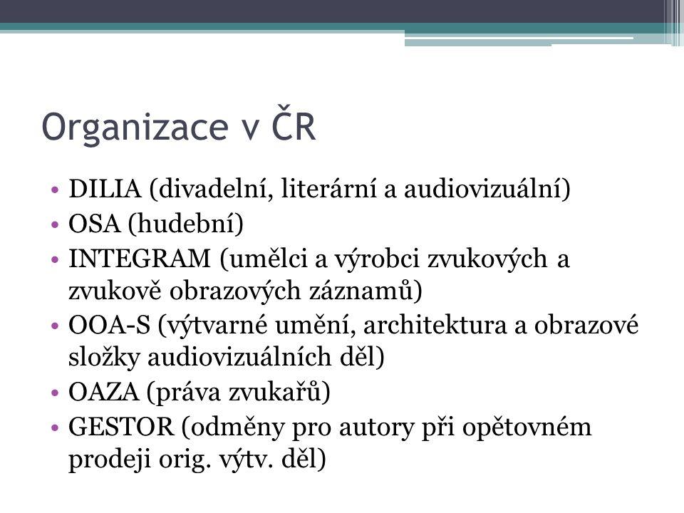 Organizace v ČR DILIA (divadelní, literární a audiovizuální) OSA (hudební) INTEGRAM (umělci a výrobci zvukových a zvukově obrazových záznamů) OOA-S (výtvarné umění, architektura a obrazové složky audiovizuálních děl) OAZA (práva zvukařů) GESTOR (odměny pro autory při opětovném prodeji orig.