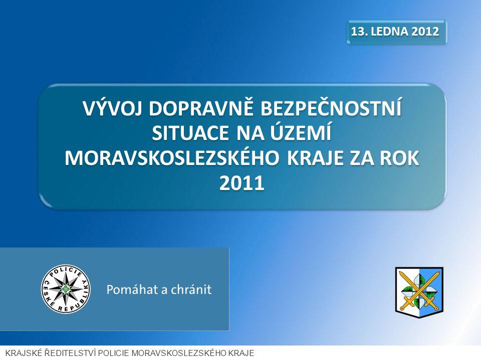 VÝVOJ DOPRAVNĚ BEZPEČNOSTNÍ SITUACE NA ÚZEMÍ MORAVSKOSLEZSKÉHO KRAJE ZA ROK 2011 13.