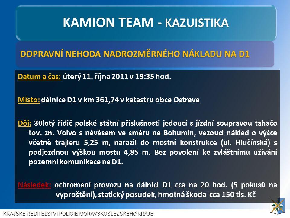 DOPRAVNÍ NEHODA NADROZMĚRNÉHO NÁKLADU NA D1 KAMION TEAM - KAZUISTIKA KRAJSKÉ ŘEDITELSTVÍ POLICIE MORAVSKOSLEZSKÉHO KRAJE Datum a čas: úterý 11.