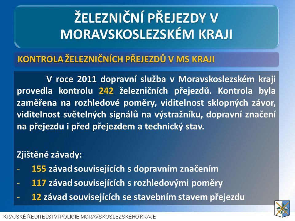 ŽELEZNIČNÍ PŘEJEZDY V MORAVSKOSLEZSKÉM KRAJI V roce 2011 dopravní služba v Moravskoslezském kraji provedla kontrolu 242 železničních přejezdů.
