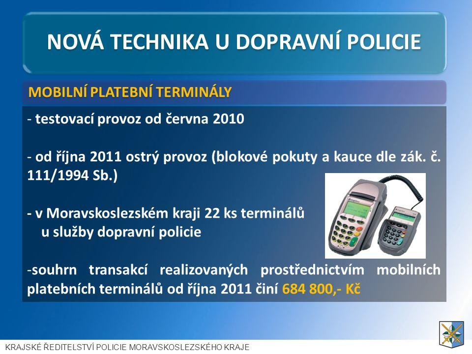 NOVÁ TECHNIKA U DOPRAVNÍ POLICIE - testovací provoz od června 2010 - od října 2011 ostrý provoz (blokové pokuty a kauce dle zák.