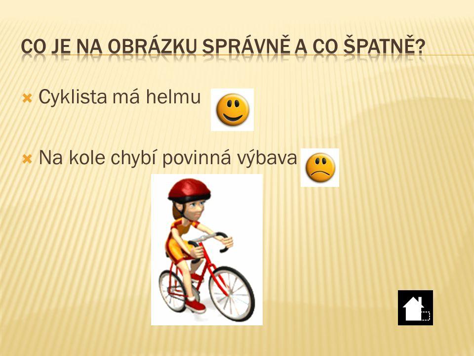  Cyklista má helmu  Na kole chybí povinná výbava