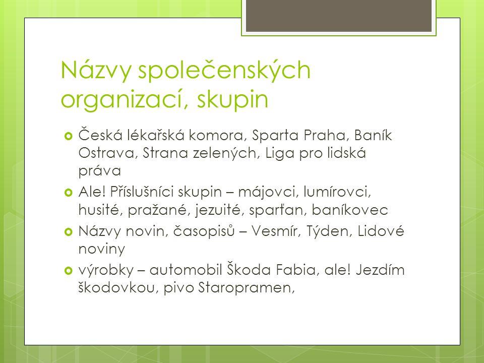 Názvy společenských organizací, skupin  Česká lékařská komora, Sparta Praha, Baník Ostrava, Strana zelených, Liga pro lidská práva  Ale.