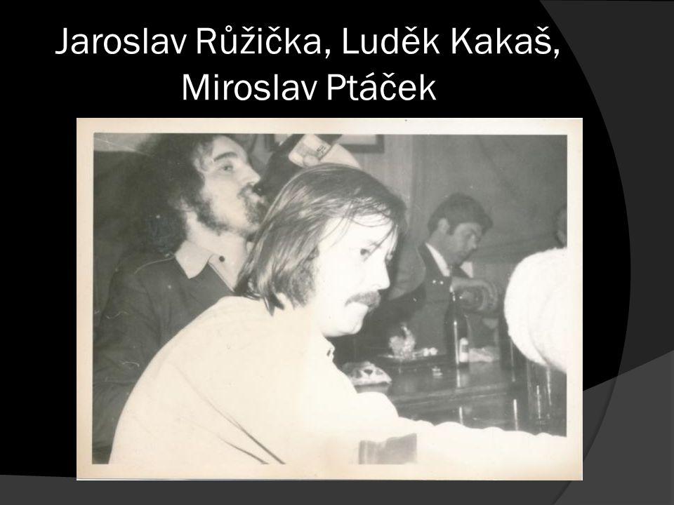 Jaroslav Růžička, Luděk Kakaš, Miroslav Ptáček