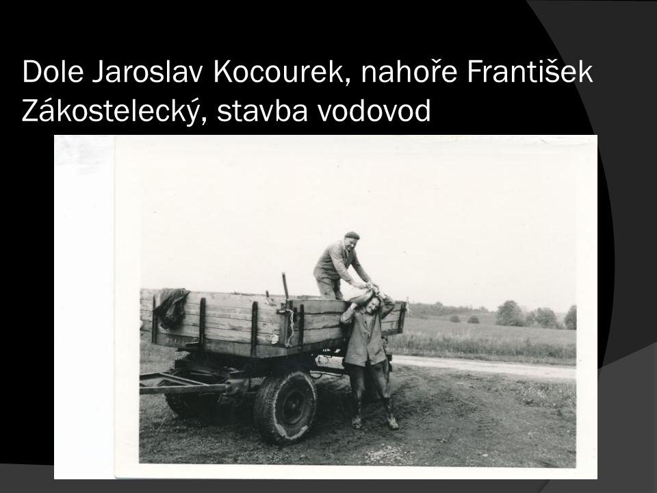 Dole Jaroslav Kocourek, nahoře František Zákostelecký, stavba vodovod
