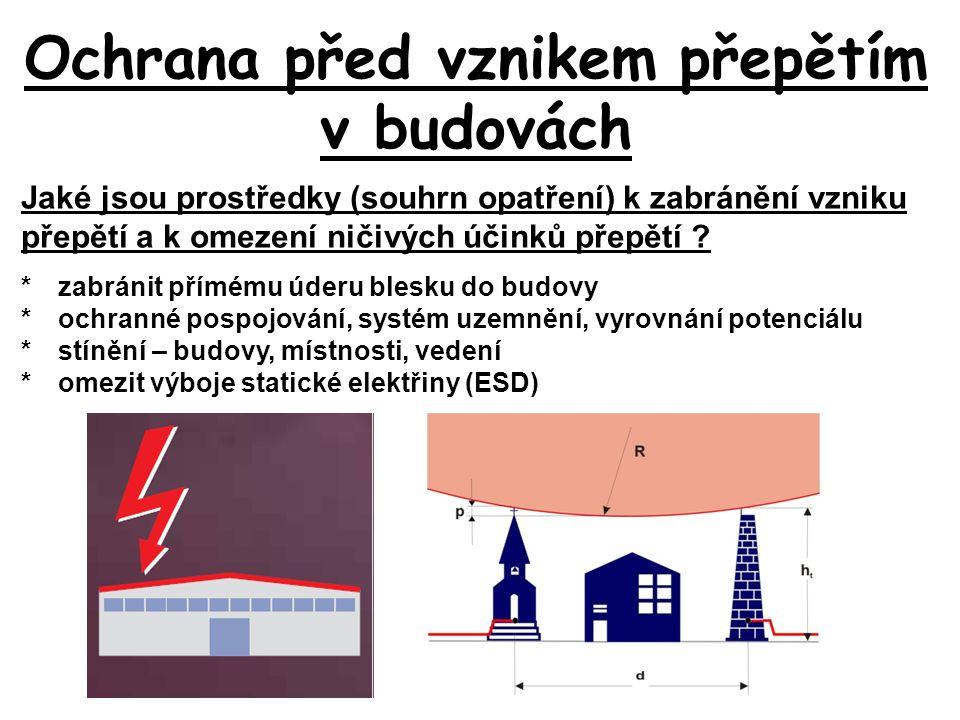 Ochrana před vznikem přepětím v budovách Jaké jsou prostředky (souhrn opatření) k zabránění vzniku přepětí a k omezení ničivých účinků přepětí .