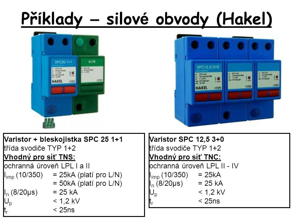 Př í klady – silov é obvody (Hakel) Varistor + bleskojistka SPC 25 1+1 třída svodiče TYP 1+2 Vhodný pro síť TNS: ochranná úroveň LPL I a II I imp (10/350)= 25kA (platí pro L/N) = 50kA (platí pro L/N) I n (8/20µs)= 25 kA U p < 1,2 kV t r < 25ns Varistor SPC 12,5 3+0 třída svodiče TYP 1+2 Vhodný pro síť TNC: ochranná úroveň LPL II - IV I imp (10/350)= 25kA I n (8/20µs)= 25 kA U p < 1,2 kV t r < 25ns