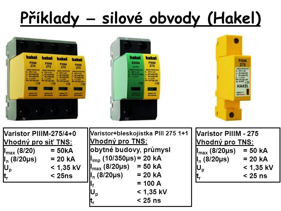Př í klady – silov é obvody (Hakel) Varistor PIIIM-275/4+0 Vhodný pro síť TNS: I max (8/20)= 50kA I n (8/20µs)= 20 kA U p < 1,35 kV t r < 25ns Varistor+bleskojistka PIII 275 1+1 Vhodný pro TNS: obytné budovy, průmysl I imp (10/350µs)= 20 kA I max (8/20µs)= 50 kA I n (8/20µs)= 20 kA I f = 100 A U p < 1,35 kV t r < 25 ns Varistor PIIIM - 275 Vhodný pro TNS: I max (8/20µs)= 50 kA I n (8/20µs)= 20 kA U p < 1,35 kV t r < 25 ns