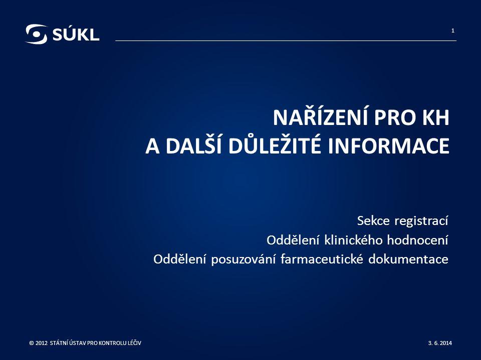 NAŘÍZENÍ PRO KH A DALŠÍ DŮLEŽITÉ INFORMACE Sekce registrací Oddělení klinického hodnocení Oddělení posuzování farmaceutické dokumentace 3.