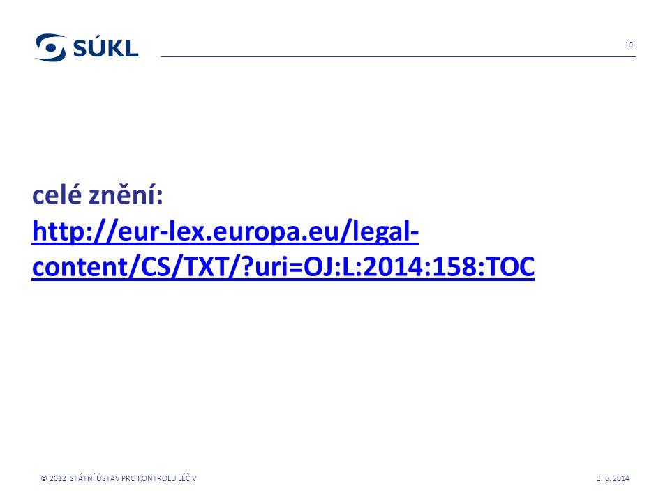 celé znění: http://eur-lex.europa.eu/legal- content/CS/TXT/?uri=OJ:L:2014:158:TOC http://eur-lex.europa.eu/legal- content/CS/TXT/?uri=OJ:L:2014:158:TO