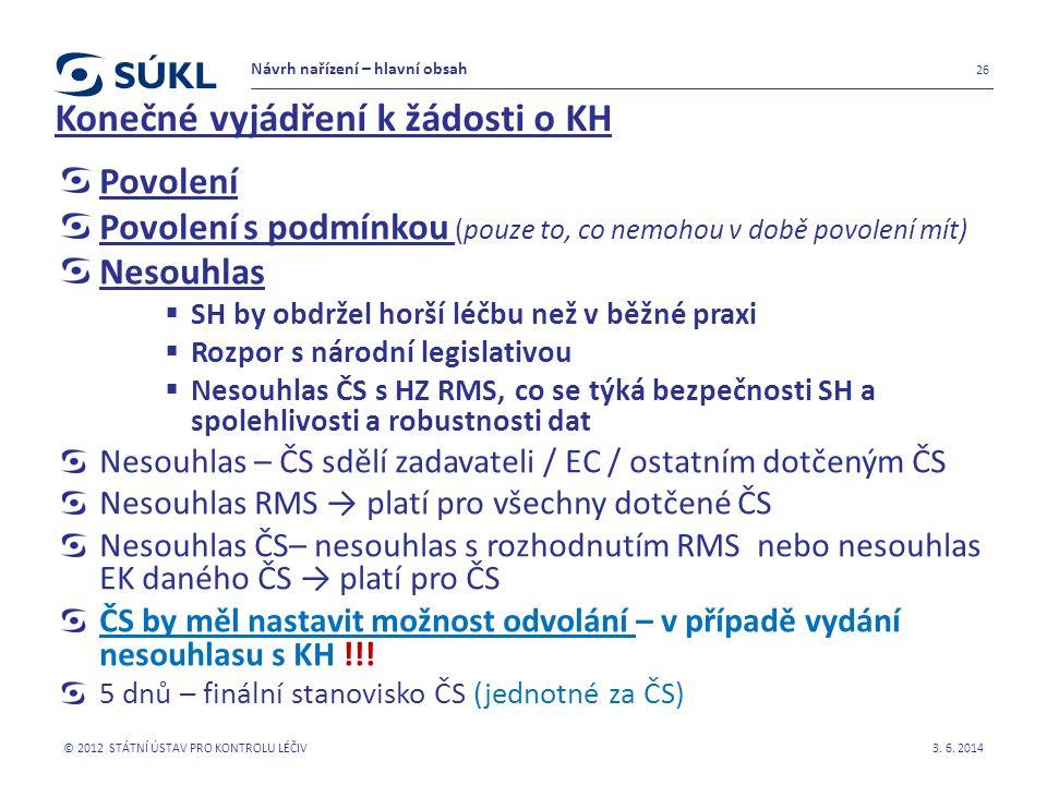 Konečné vyjádření k žádosti o KH Povolení Povolení s podmínkou (pouze to, co nemohou v době povolení mít) Nesouhlas  SH by obdržel horší léčbu než v