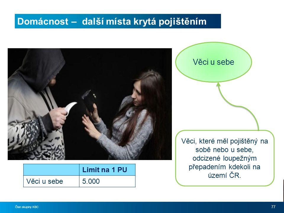 Domácnost – další místa krytá pojištěním 77 Věci u sebe Věci, které měl pojištěný na sobě nebo u sebe, odcizené loupežným přepadením kdekoli na území ČR.