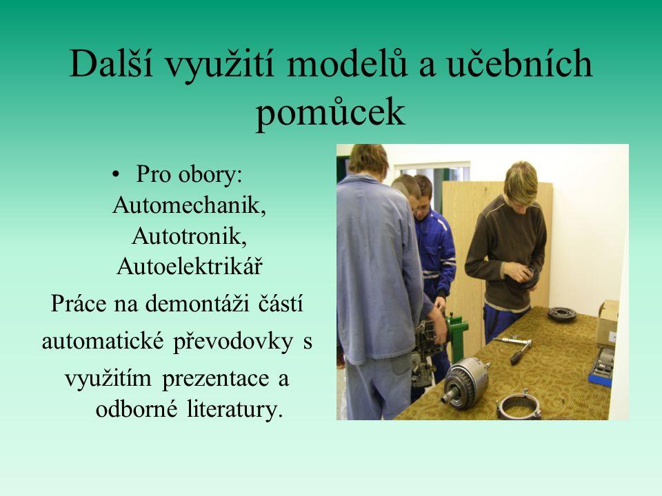 Další využití modelů a učebních pomůcek Pro obory: Automechanik, Autotronik, Autoelektrikář Práce na demontáži částí automatické převodovky s využitím prezentace a odborné literatury.