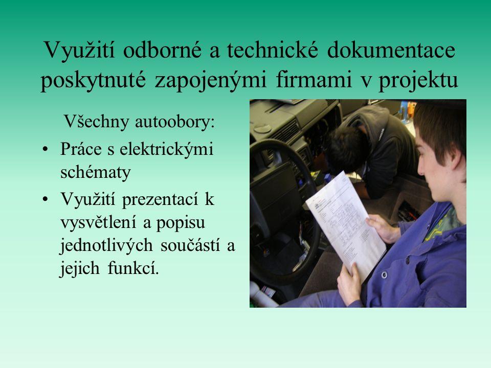 Využití odborné a technické dokumentace poskytnuté zapojenými firmami v projektu Všechny autoobory: Práce s elektrickými schématy Využití prezentací k vysvětlení a popisu jednotlivých součástí a jejich funkcí.