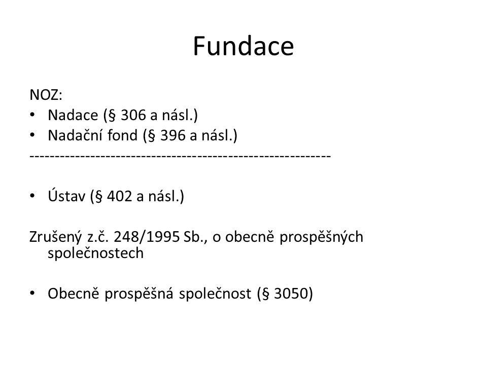 Fundace NOZ: Nadace (§ 306 a násl.) Nadační fond (§ 396 a násl.) ----------------------------------------------------------- Ústav (§ 402 a násl.) Zrušený z.č.