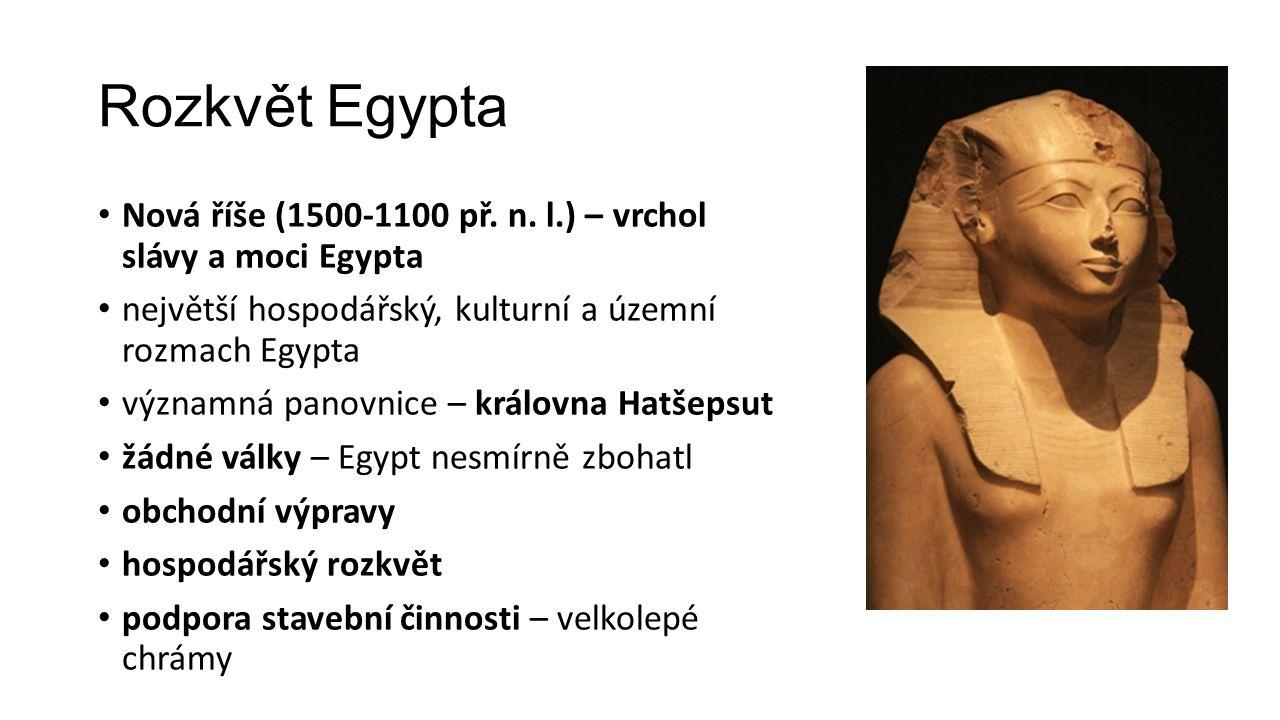 Rozkvět Egypta Nová říše (1500-1100 př. n. l.) – vrchol slávy a moci Egypta největší hospodářský, kulturní a územní rozmach Egypta významná panovnice