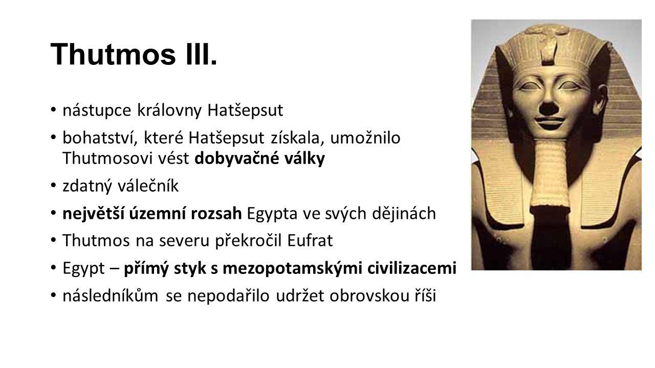 Thutmos III. nástupce královny Hatšepsut bohatství, které Hatšepsut získala, umožnilo Thutmosovi vést dobyvačné války zdatný válečník největší územní