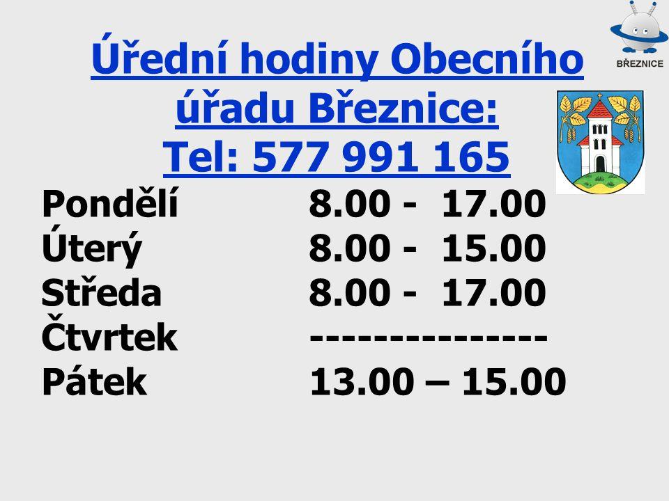 Úřední hodiny Obecního úřadu Březnice: Tel: 577 991 165 Pondělí8.00 - 17.00 Úterý8.00 - 15.00 Středa8.00 - 17.00 Čtvrtek--------------- Pátek 13.00 – 15.00