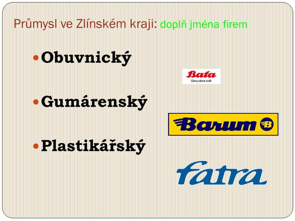 Průmysl ve Zlínském kraji: doplň jména firem Obuvnický Gumárenský Plastikářský