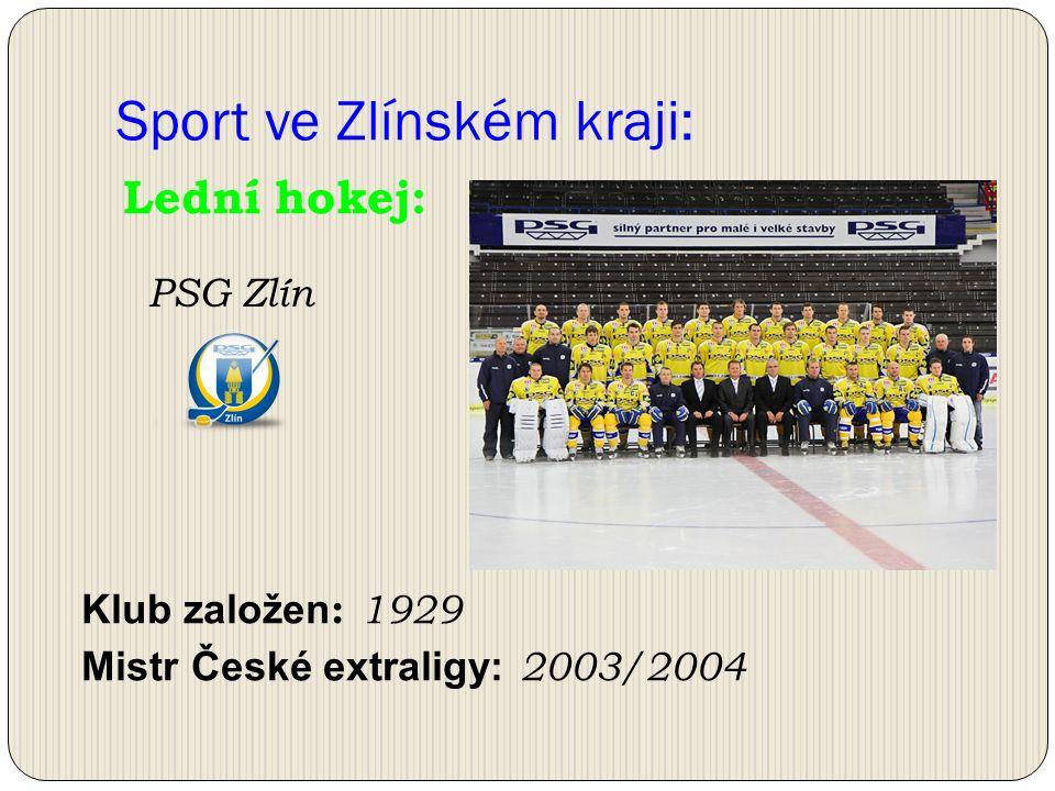 Sport ve Zlínském kraji: Klub založen : 1929 Mistr České extraligy: 2003/2004 Lední hokej: PSG Zlín