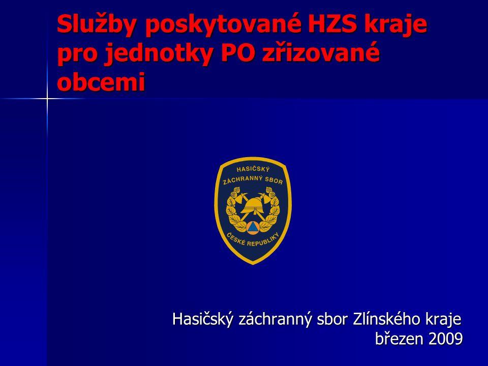 Služby poskytované HZS kraje pro jednotky PO zřizované obcemi Hasičský záchranný sbor Zlínského kraje březen 2009