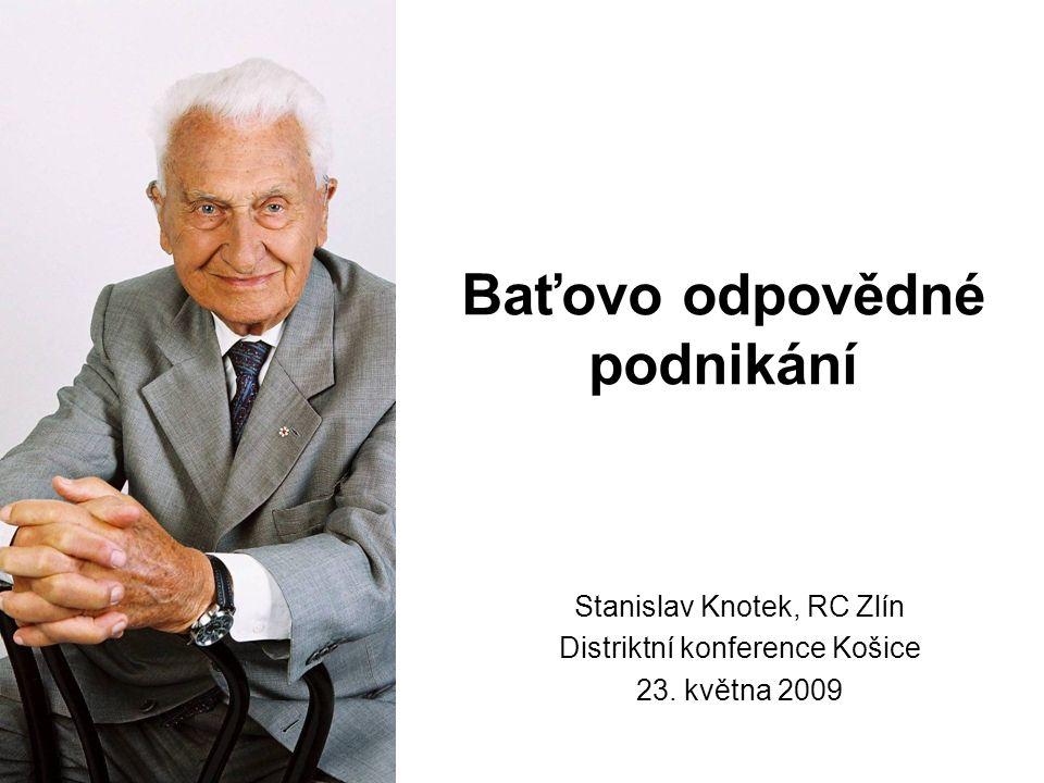 Baťovo odpovědné podnikání Stanislav Knotek, RC Zlín Distriktní konference Košice 23. května 2009