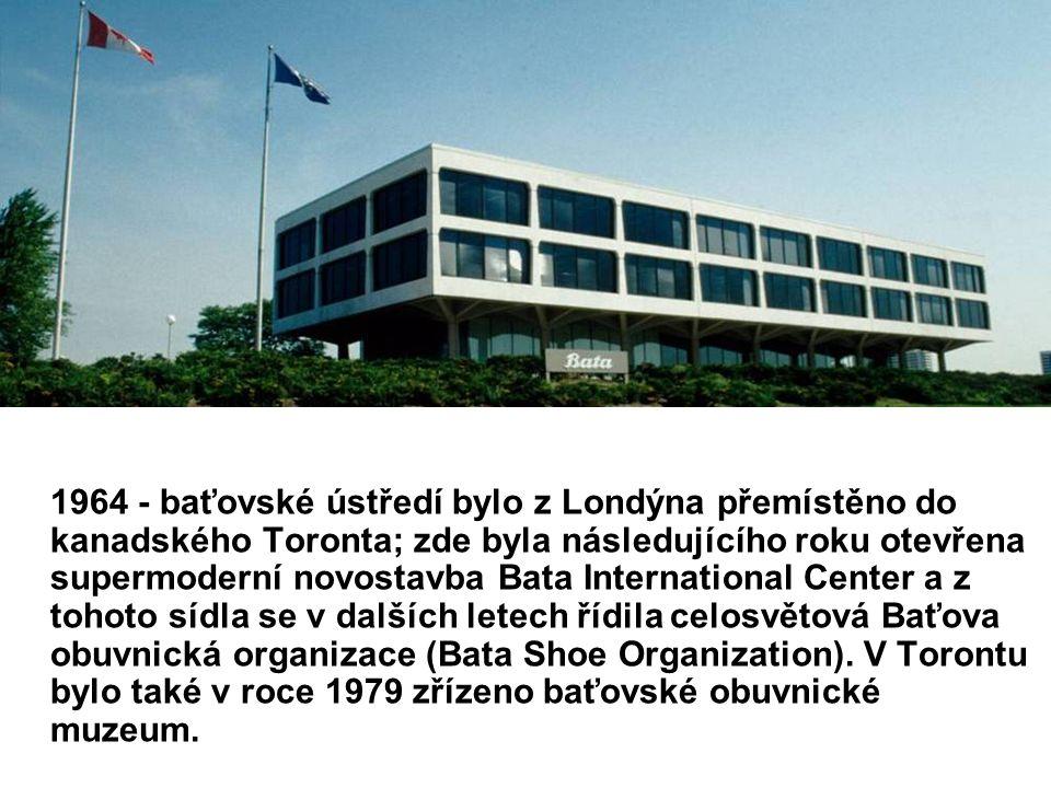 1964 - baťovské ústředí bylo z Londýna přemístěno do kanadského Toronta; zde byla následujícího roku otevřena supermoderní novostavba Bata International Center a z tohoto sídla se v dalších letech řídila celosvětová Baťova obuvnická organizace (Bata Shoe Organization).