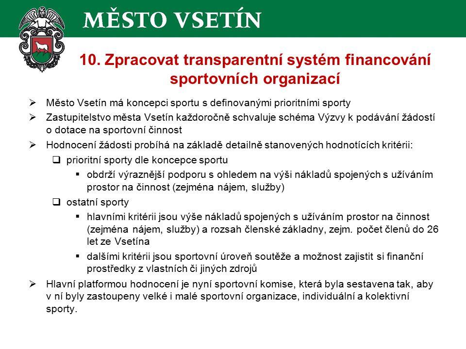 10. Zpracovat transparentní systém financování sportovních organizací  Město Vsetín má koncepci sportu s definovanými prioritními sporty  Zastupitel