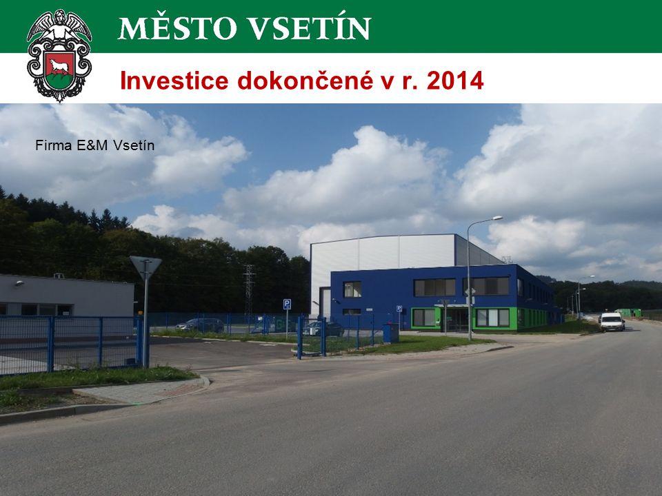 Investice dokončené v r. 2014 Firma E&M Vsetín