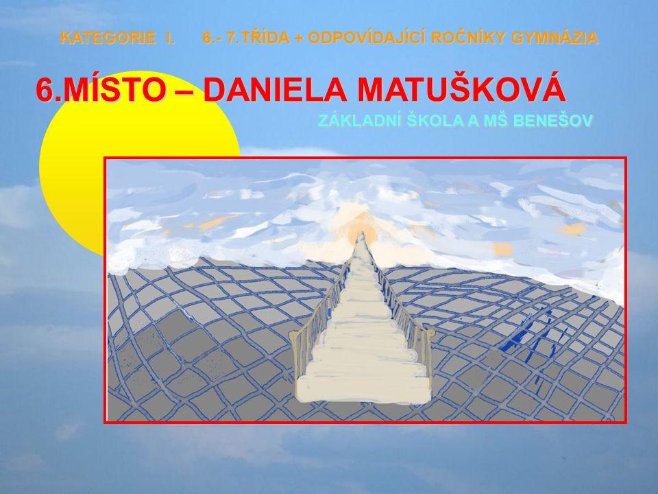 6.MÍSTO – DANIELA MATUŠKOVÁ ZÁKLADNÍ ŠKOLA A MŠ BENEŠOV KATEGORIE I.