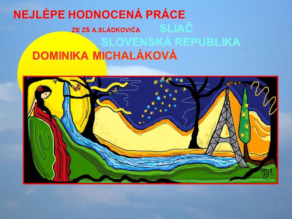 NEJLÉPE HODNOCENÁ PRÁCE ZE ZŠ A.SLÁDKOVIČA SLIAČ SLOVENSKÁ REPUBLIKA DOMINIKA MICHALÁKOVÁ DOMINIKA MICHALÁKOVÁ