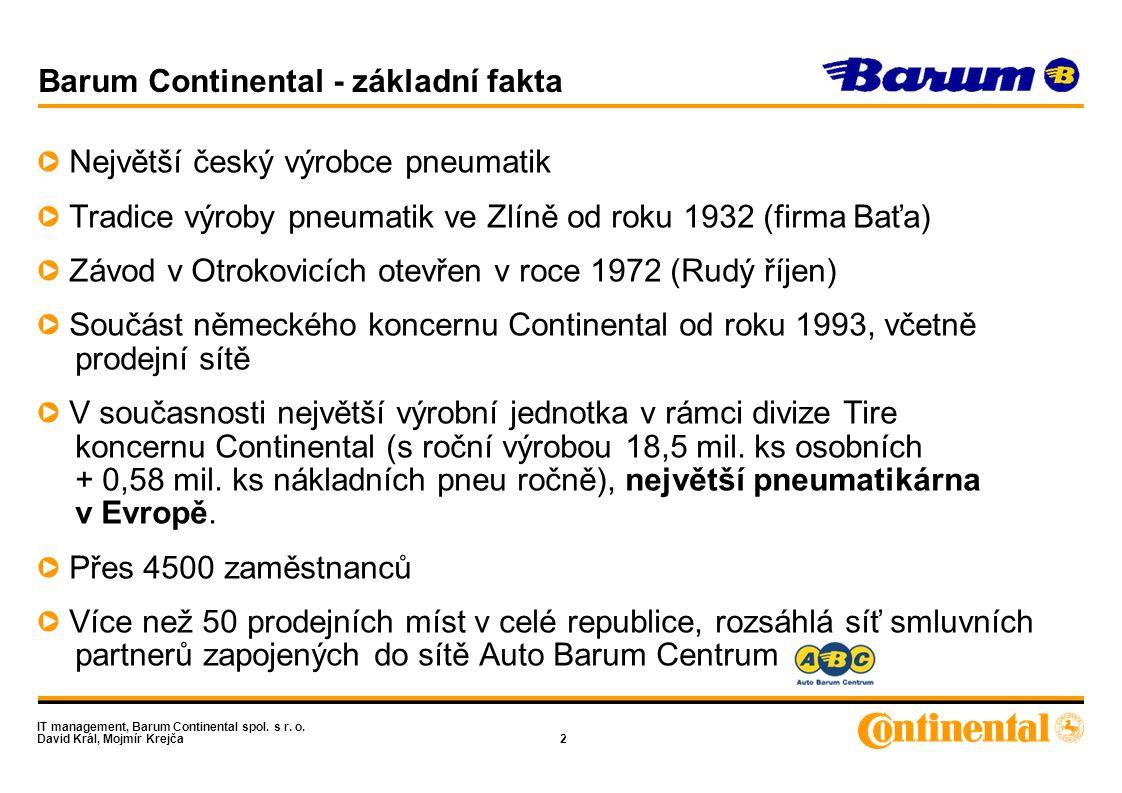 IT management, Barum Continental spol. s r. o. David Král, Mojmír Krejča2 Barum Continental - základní fakta Největší český výrobce pneumatik Tradice
