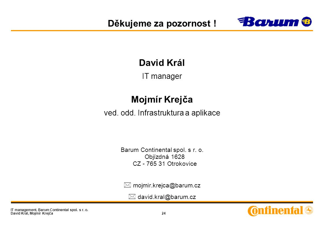 IT management, Barum Continental spol. s r. o. David Král, Mojmír Krejča24 Děkujeme za pozornost ! David Král IT manager Mojmír Krejča ved. odd. Infra